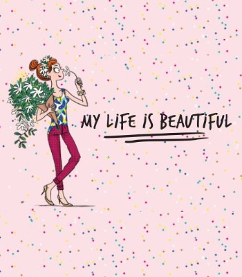 * My life is beautiful