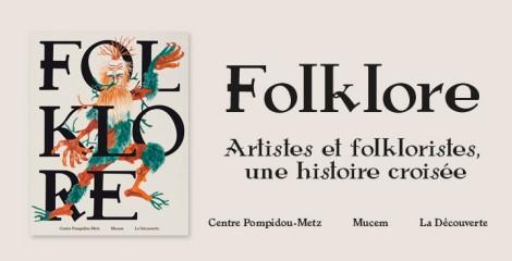 Folklore : derrière l'exposition du Centre Pompidou-Metz, un remarquable catalogue