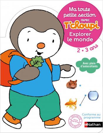 Ma toute petite section avec T'choupi - Explorer le monde - Dès 2 ans