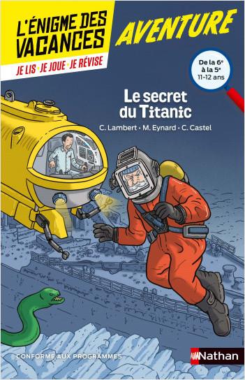 L'énigme des vacances - Le secret du Titanic -  Un roman-jeu pour réviser les principales notions du programme - 6e vers 5e - 11/12 ans