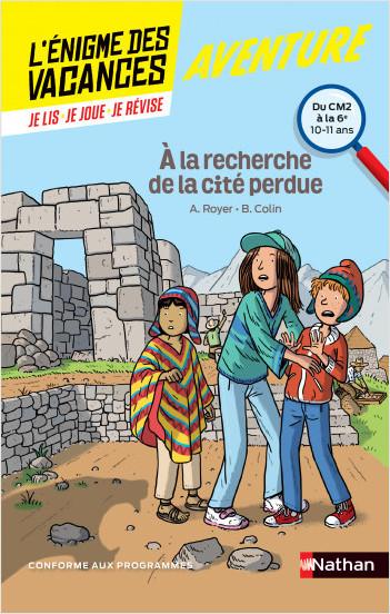 L'énigme des vacances - A la recherche de la cité perdue - Un roman-jeu pour réviser les principales notions du programme - CM2 vers 6ème - 10/11 ans