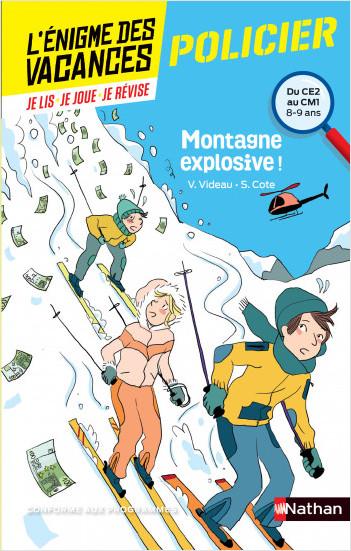 L'énigme des vacances - Montagne explosive ! - Un roman-jeu pour réviser les principales notions du programme - CE2 vers CM1 - 8-9 ans