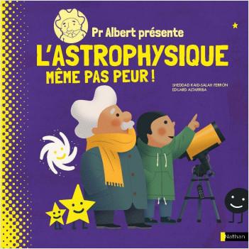 Pr. Albert présente : L'Astrophysique même pas peur ! - Documentaire scientifique dès 9 ans