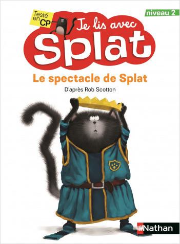 Splat fait son spectacle - Je lis avec Splat - Lecture CP Niveau 2 - Dès 6 ans