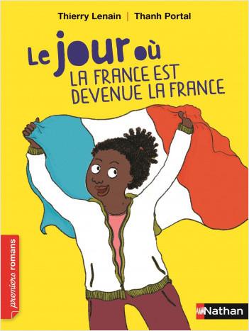 Le jour où la France est devenue la France - Roman Vivre Ensemble - De 7 à 11 ans