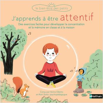 J'apprends à être attentif - Des exercices faciles pour développer concentration et attention en classe et à la maison - Pour les enfants dès 5 ans