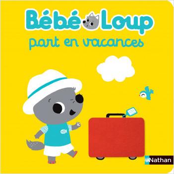 Bébé Loup part en vacances - Eveil - Dès 6 mois