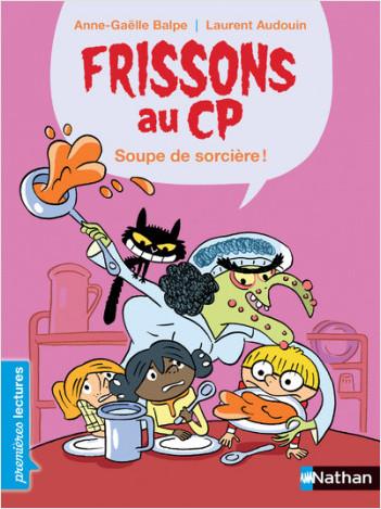 Premières Lectures - Frissons au CP - Soupe de sorcière - Dès 6 ans