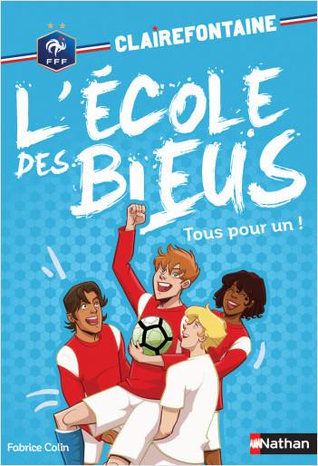 Clairefontaine, L'école des bleus - Tous pour un -  Fédération Française de Football - Tome 8 - Dès 8 ans