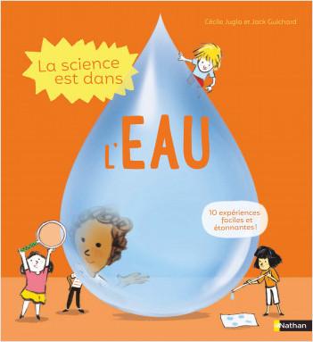 La science est dans l'eau - 10 expériences faciles à faire à la maison - Dès 4 ans