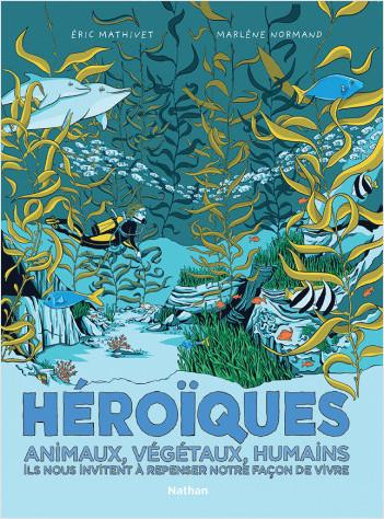 Héroïques - Animaux, Végétaux, Humains - BD jeunesse - Dès 9 ans