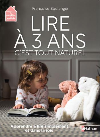 Lire à 3 ans c'est tout naturel - apprendre à lire simplement et dans la joie - Dès 3 ans