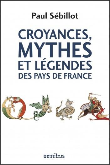 Croyances, mythes et légendes des pays de France (N. éd.)