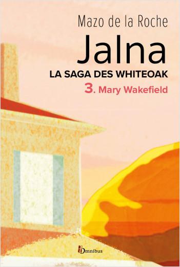 La Saga des Jalna – T.3 – Mary Wakefield