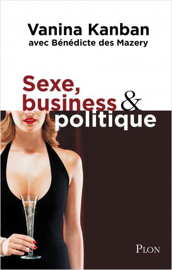 Sexe, business & politique