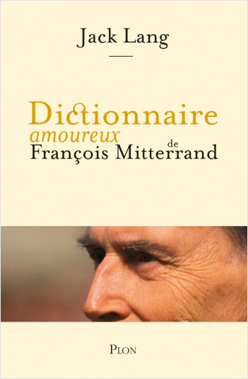 Dictionnaire amoureux de François Mitterrand