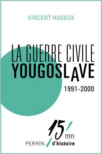 La guerre civile yougoslave 1991-2000