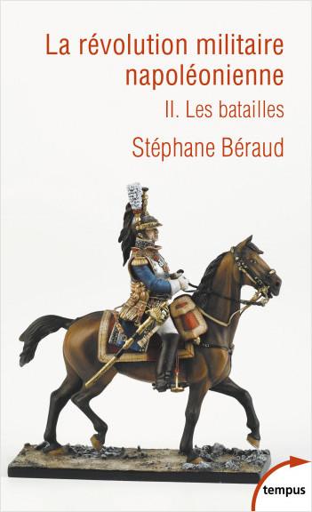 La révolution militaire napoléonienne - tome 2