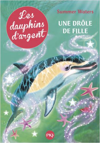 3. Les dauphins d'argent : Une drôle de fille