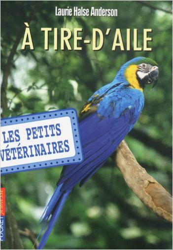 Les petits vétérinaires - tome 10 : A tire-d'ailes