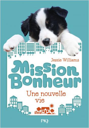 Mission bonheur - tome 01 : Une nouvelle vie