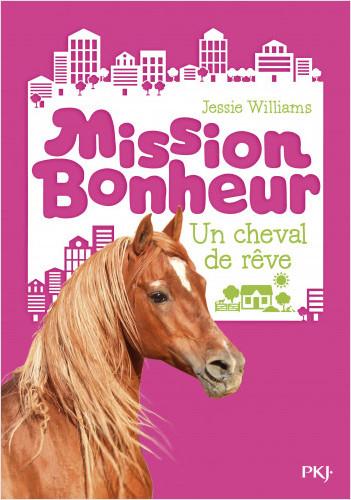 Mission bonheur - tome 02 : Un cheval de rêve