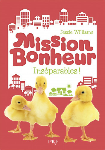 Mission bonheur - tome 04 : Inséparables !