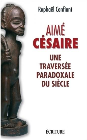 Aimé Césaire - Une traversée paradoxale du siècle
