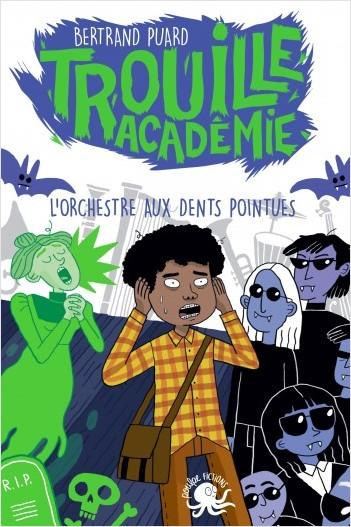 Trouille Académie - L'Orchestre aux dents pointues - Lecture roman jeunesse horreur - Dès 9 ans