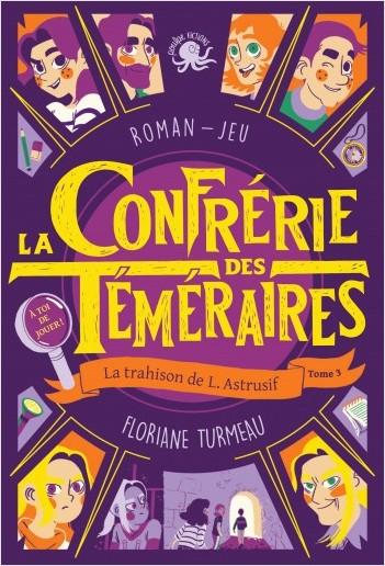 La Confrérie des Téméraires - La trahison de L. Astrusif (tome 3) - Lecture roman jeunesse enquête - Dès 9 ans