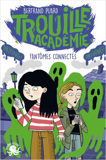 Trouille Académie - Fantômes connectés - Lecture roman jeunesse horreur- Dès 9 ans