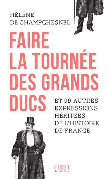 Faire la tournée des grands ducs et 99 autres expressions héritées de l'Histoire de France