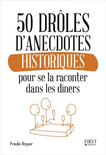 50 drôles d'anecdotes historiques pour se la raconter dans les dîners