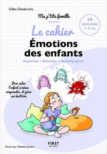 Le Cahier Emotions des enfants - 50 activités pour aider l'enfant à mieux comprendre et gérer ses émotions