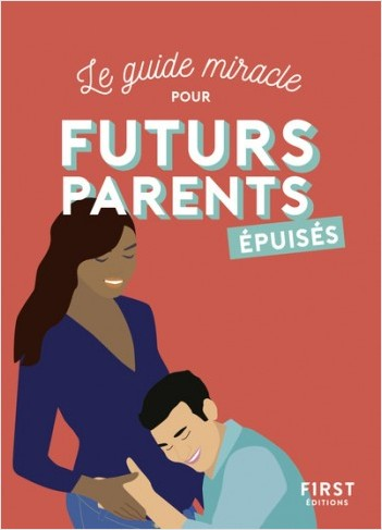 Le guide miracle pour futurs parents épuisés