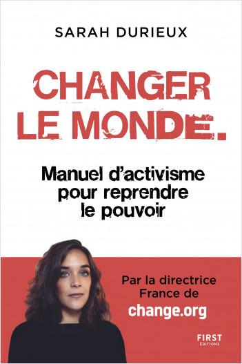 Changer le monde - Manuel d'activisme pour reprendre le pouvoir
