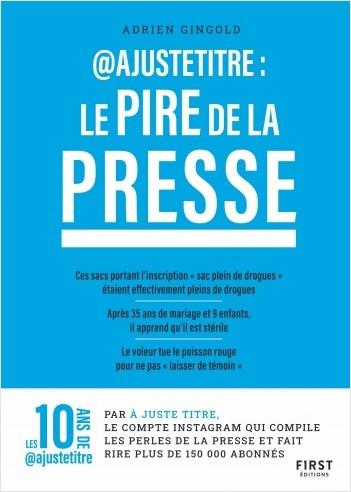 @Ajustetitre :  Le pire de la presse  -  Les perles de presse compilées par @justetitre - Le pire de la presse