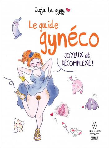 Le guide gynéco joyeux et décomplexé