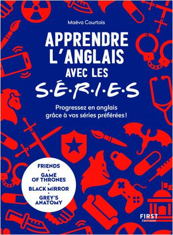 Apprendre l'anglais avec les séries - progressez en anglais grâce à vos séries préférées : Friends, Game of Thrones, Grey's Anatomy...