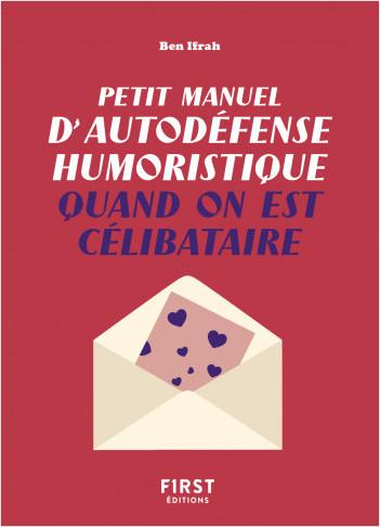 Petit manuel d'autodéfense humoristique quand on est célibataire - Un guide de survie pour en finir avec la dictature du couple et pour toujours avoir le dernier mot !