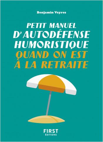 Petit manuel d'autodéfense humoristique quand on est à la retraite - Un petit livre pour faire taire les rageux et profiter de la belle vie !