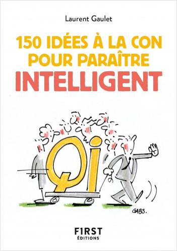 Le Petit livre de 150 idées à la con pour paraître intelligent