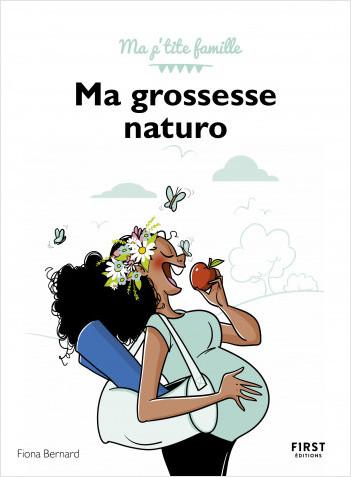 Ma grossesse naturo : accompagner sa grossesse naturellement grâce à la naturopathie - Ma p'tite famille