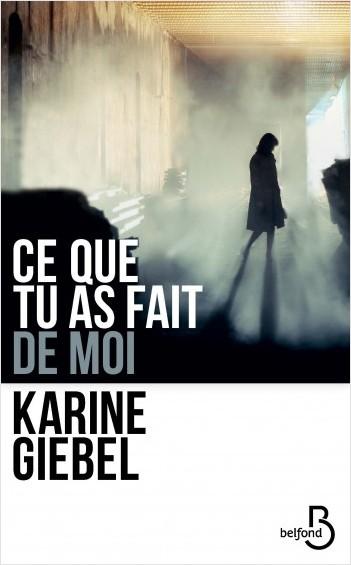 Ce que tu as fait de moi de Karine Giebel - Editions Belfond