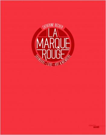 La marque rouge, Shanghaï, luxe, art, mémoire (version anglaise)