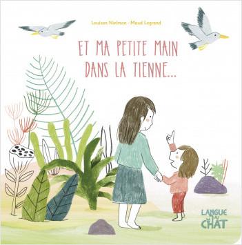 Et ma petite main dans la tienne - album jeunesse illustré et cartonné - Histoire - Amour parental - Dès 2 ans