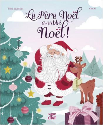 Le père Noël a oublié Noël ! - Album sur le thème de Noël - Dès 3 ans