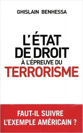 L'État de droit à l'épreuve du terrorisme - De l'Amérique post-11 Septembre à la France en état d'ur