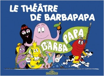 Les Classiques - Les aventures de Barbapapa - Le Théâtre - Album illustré - Dès 2 ans