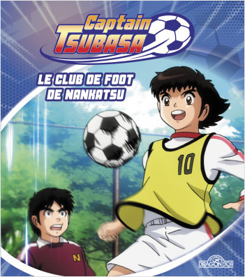 Captain Tsubasa – Le Club de foot de Nankatsu – Album illustré – Dès 6 ans